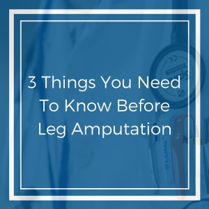 3 Things You Need To Know Before Leg Amputation