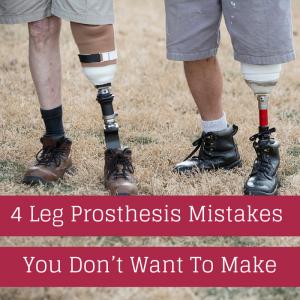 4 Leg Prosthesis Mistakes