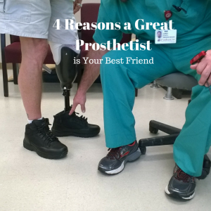 4 Reasons a Great Prosthetist is Your Best Friend