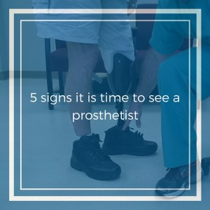 5 signs it is time to see a prosthetist