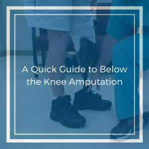 A Quick Guide to Below the Knee Amputation