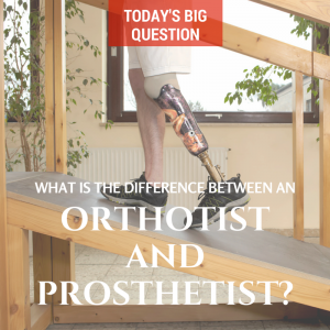 Today's Big Q- What is the difference between an orthotist and prosthetist-
